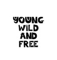 young wild and free hand drawn style typography vector image vector image