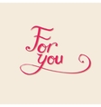 For you hand-drawn calligraphy vector image vector image