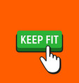 hand mouse cursor clicks the keep fit button vector image