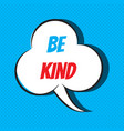 comic speech bubble with phrase be kind vector image vector image