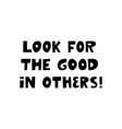 look for good in others cute hand drawn vector image vector image