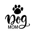 dog mom t shirt design funny hand lettering quote vector image