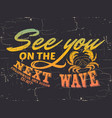 see you on next wave quote typographical vector image vector image