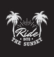 ride into sunset quote typographical vector image vector image