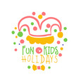 fun kids holidays promo sign childrens party vector image