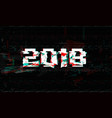 happy new 2018 year baner ob black glitch vector image vector image