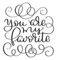 you are my favorite vintage text on white vector image vector image