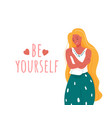 be yourself smiling woman hug vector image vector image
