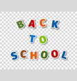 inscription back to school from cartoon letters vector image vector image