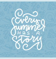 every summer has a story - inspiration quote vector image