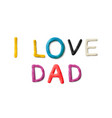 handmade modeling clay words i love dad vector image vector image