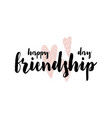 card with calligraphy lettering happy friendship vector image vector image