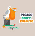 eco poster stop pollution with funny pelican vector image vector image