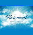 he is risen easter holiday sky vector image