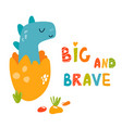 cute dino in the egg big and brave text vector image