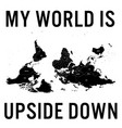 My world is upside down quote with south-up