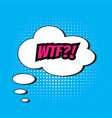 pop art comics wtf speech bubble vector image vector image