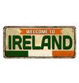 welcome to ireland vintage rusty metal sign vector image vector image