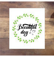 inspirational quote beautiful day vector image vector image