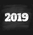 greeting card with 2019 on chalkboard vector image