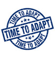 time to adapt blue round grunge stamp vector image vector image