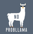 no prob llama motivational quote vector image vector image