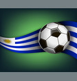 with soccer ball and flag of uruguay vector image