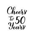 cheers to 50 years calligraphy hand lettering vector image vector image