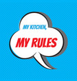 my kitchen my rules motivational and vector image vector image
