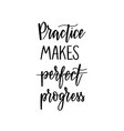 practice makes progress inspirational hard work vector image vector image