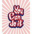 You can do it quote hand lettering vector image