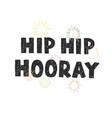 hip hooray - fun hand drawn nursery poster vector image vector image