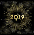 happy new year 2019 gold firework greeting card vector image vector image