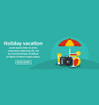 holiday vacation banner horizontal concept vector image vector image