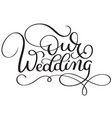 our wedding words on white background hand drawn vector image vector image