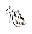 Enjoy every moment quote vector image vector image