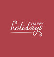 happy holidays card design vector image vector image