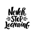 never stop learning hand written calligraphy vector image