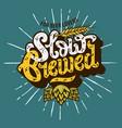slow brewed craft beer script lettering label vector image vector image