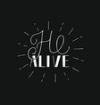 hand lettering he alive with rays on black vector image
