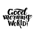 good morning world brush calligraphy lettering vector image