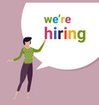 we are hiring a sign vacant and inscription we re vector image