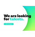 we are looking for talents background vector image vector image