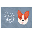 face cute funny corgi dog and happy day wish or vector image vector image
