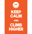Keep Calm and Climb higher poster vector image vector image
