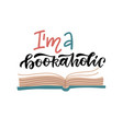 lettering quote - am a bookaholic i love reading vector image