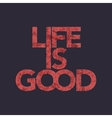 life is good typography t-shirt graphics vector image