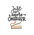 just one more chapter - lettering text and half vector image