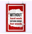 Without hard work nothing grows but weeds vector image vector image