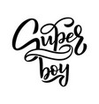 hand drawn lettering super boy for baby print vector image